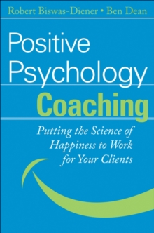 Positive Psychology Coaching : Putting the Science of Happiness to Work for Your Clients, Hardback Book