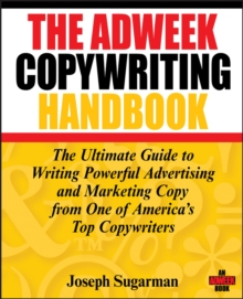 The Adweek Copywriting Handbook : The Ultimate Guide to Writing Powerful Advertising and Marketing Copy from One of America's Top Copywriters, Paperback