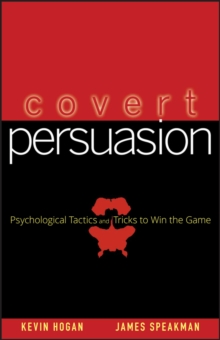 Covert Persuasion : Psychological Tactics and Tricks to Win the Game, Hardback