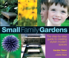Small Family Gardens : A Step-by-step Guide to Creating Stylish Modern Spaces, Paperback