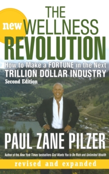 The New Wellness Revolution : How to Make a Fortune in the Next Trillion Dollar Industry, Hardback