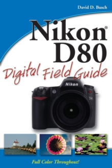 Nikon D80 Digital Field Guide, Paperback