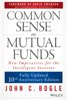 Common Sense on Mutual Funds : New Imperatives for the Intelligent Investor, Hardback