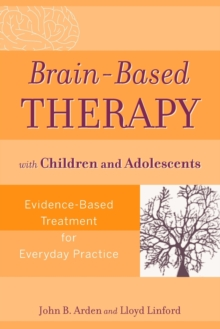 Brain-based Therapy with Children and Adolescents : Evidence-based Treatment for Everyday Practice, Paperback