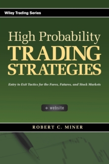 High Probability Trading Strategies : Entry to Exit Tactics for the Forex, Futures, and Stock Markets, Hardback