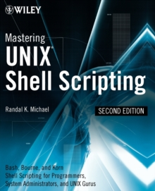Mastering Unix Shell Scripting : Bash, Bourne, and Korn Shell Scripting for Programmers, System Administrators, and UNIX Gurus, Paperback