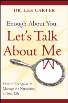 Enough About You, Let's Talk About Me : How to Recognize and Manage the Narcissists in Your Life, Paperback
