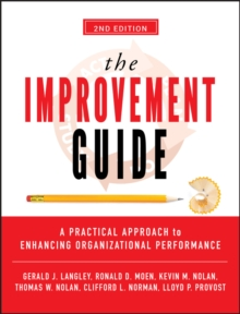 The Improvement Guide : A Practical Approach to Enhancing Organizational Performance, Hardback