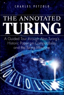 The Annotated Turing : A Guided Tour Through Alan Turing's Historic Paper on Computability and the Turing Machine, Paperback Book