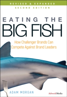 Eating the Big Fish : How Challenger Brands Can Compete Against Brand Leaders, Hardback