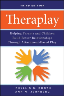 Theraplay : Helping Parents and Children Build Better Relationships Through Attachment-Based Play, Paperback