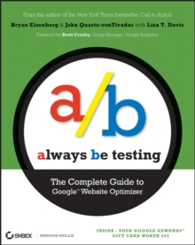 Always be Testing : The Complete Guide to Google Website Optimizer, Paperback