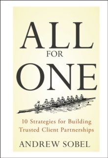 All for One : 10 Strategies for Building Trusted Client Partnerships, Hardback