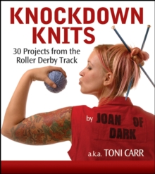 Knockdown Knits : 30 Projects from the Roller Derby Track, EPUB eBook