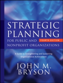 Strategic Planning for Public and Nonprofit Organizations : A Guide to Strengthening and Sustaining Organizational Achievement, Hardback