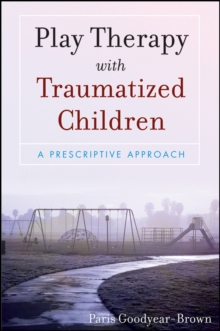 Play Therapy with Traumatized Children, Paperback Book