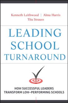 Leading School Turnaround : How Successful Leaders Transform Low Performing Schools, Hardback Book