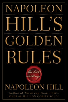Napoleon Hill's Golden Rules : The Lost Writings, Paperback Book