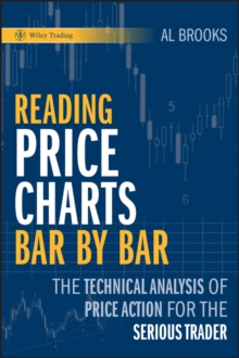 Reading Price Charts Bar by Bar : The Technical Analysis of Price Action for the Serious Trader, Hardback