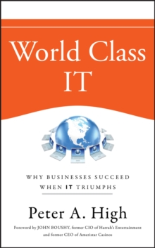 World Class IT : Why Businesses Succeed When IT Triumphs, Hardback