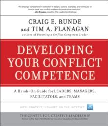Developing Your Conflict Competence : A Hands-On Guide for Leaders, Managers, Facilitators, and Teams, Hardback