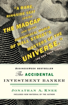 The Accidental Investment Banker : Inside the Decade That Transformed Wall Street, Paperback