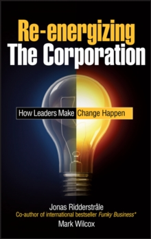 Re-energizing the Corporation : How Leaders Make Change Happen, Hardback Book