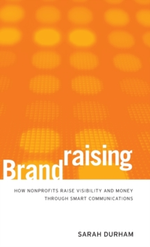 Brandraising : How Nonprofits Raise Visibility and Money Through Smart Communications, Mixed media product