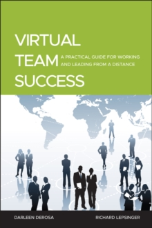 Virtual Team Success : A Practical Guide for Working and Leading from a Distance, Hardback Book