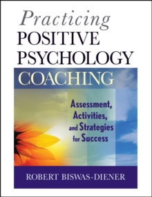 Practicing Positive Psychology Coaching : Assessment, Activities and Strategies for Success, Paperback