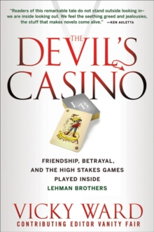 The Devil's Casino : Friendship, Betrayal, and the High Stakes Games Played Inside Lehman Brothers, Hardback