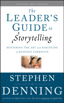 The Leader's Guide to Storytelling : Mastering the Art and Discipline of Business Narrative, Hardback