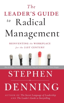 The Leader's Guide to Radical Management : Reinventing the Workplace for the 21st Century, Hardback