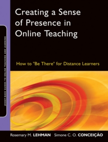 "Creating a Sense of Presence in Online Teaching : How to ""Be There"" for Distance Learners, Paperback Book"