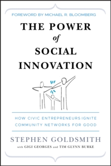 The Power of Social Innovation : How Civic Entrepreneurs Ignite Community Networks for Good, Hardback