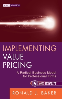 Implementing Value Pricing : A Radical Business Model for Professional Firms, Hardback