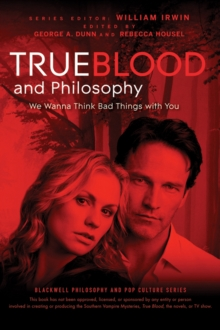 True Blood and Philosophy : We Wanna Think Bad Things with You, Paperback Book
