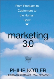 Marketing 3.0 : From Products to Customers to the Human Spirit, Hardback