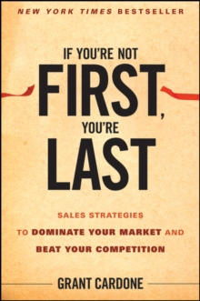 If You're Not First, You're Last : Sales Strategies to Dominate Your Market and Beat Your Competition, Hardback
