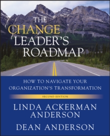The Change Leader's Roadmap : How to Navigate Your Organization's Transformation, Paperback