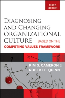 Diagnosing and Changing Organizational Culture : Based on the Competing Values Framework, Paperback