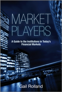 Market Players : A Guide to the Institutions in Today's Financial Markets, Hardback