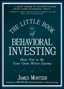 The Little Book of Behavioral Investing : How Not to be Your Own Worst Enemy, Hardback
