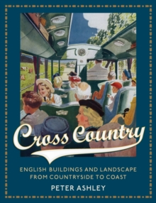 Cross Country : English Buildings and Landscape from Countryside to Coast, Hardback Book