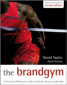 The Brand Gym : A Practical Workout to Gain and Retain Brand Leadership, Hardback