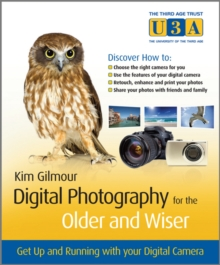 Digital Photography for the Older and Wiser : A Step-by-step Guide, Paperback Book