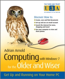 Computing with Windows 7 for the Older and Wiser : Get Up and Running on Your Home PC, Paperback