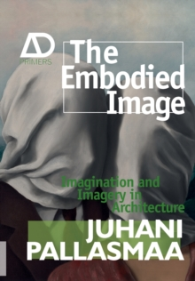 The Embodied Image : Imagination and Imagery in Architecture, Paperback