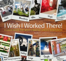 'I Wish I Worked There!' : A Look Inside the Most Creative Spaces in Business, Hardback Book