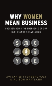 Why Women Mean Business : Understanding the Emergence of Our Next Economic Revolution, Hardback